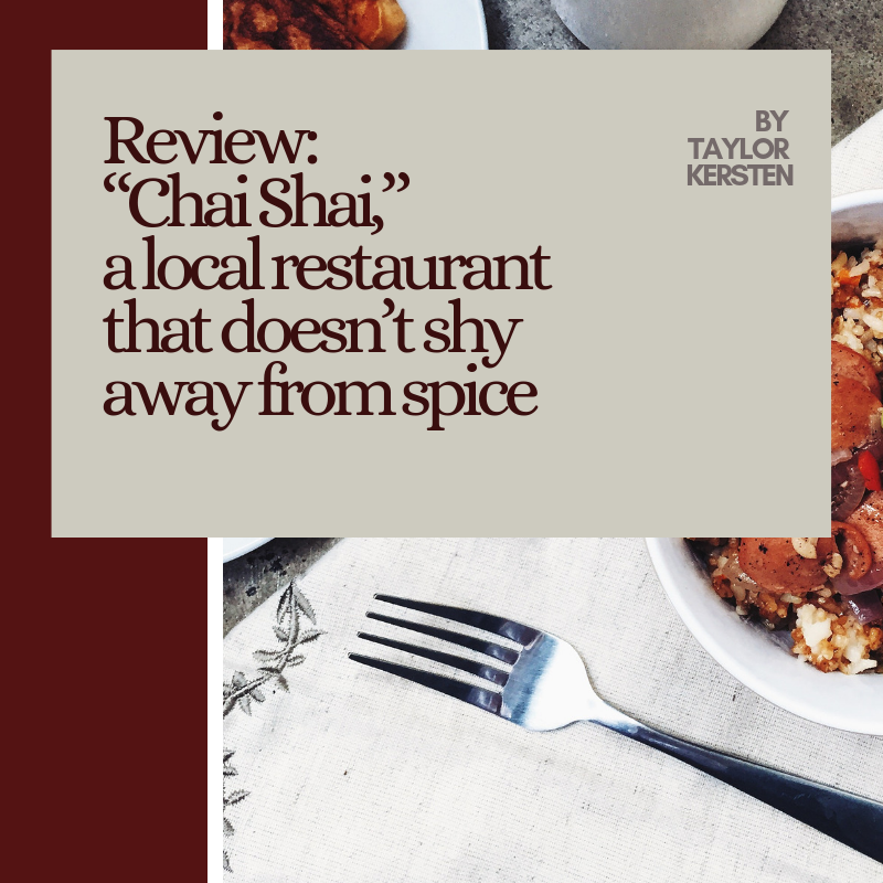 "Review: ""Chai Shai,"" a local restaurant that doesn't shy away from spice"