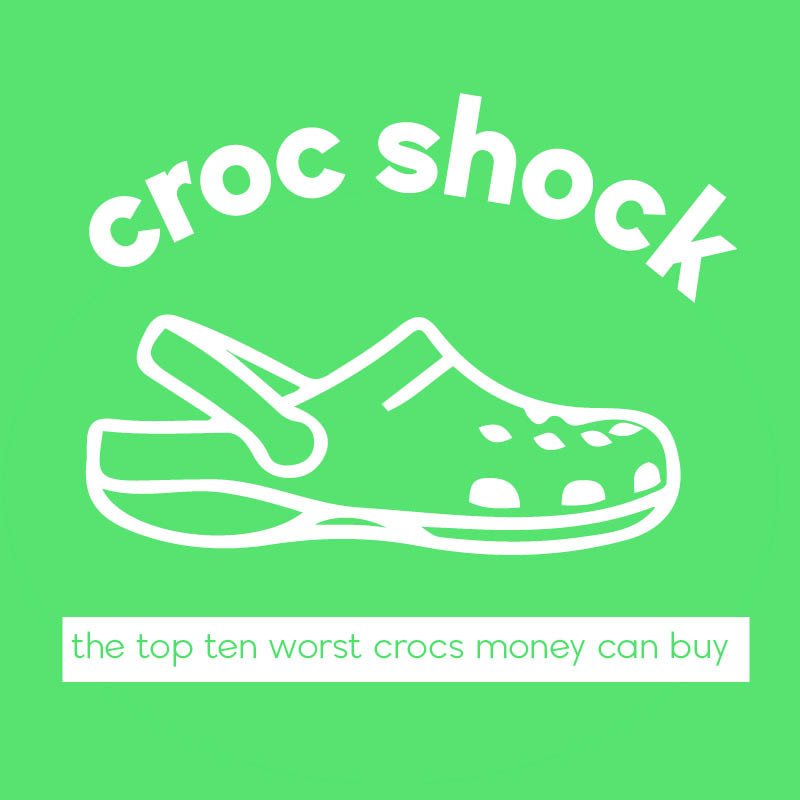 The Top Ten Worst Crocs Money Can Buy